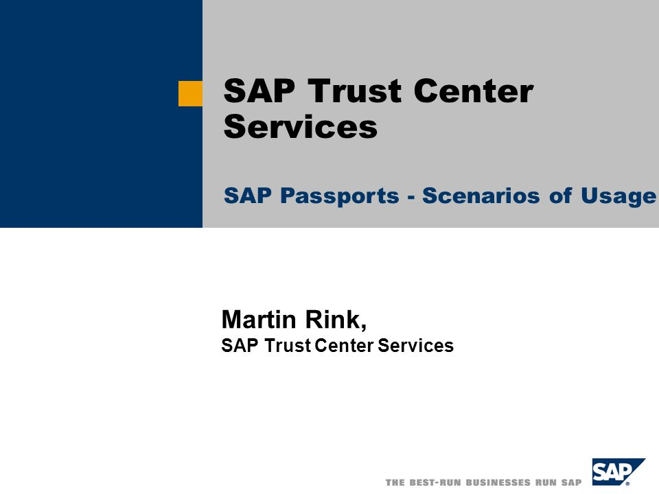 Martin Rink, SAP Trust Center Services SAP Trust Center Services SAP Passports - Scenarios of Usage