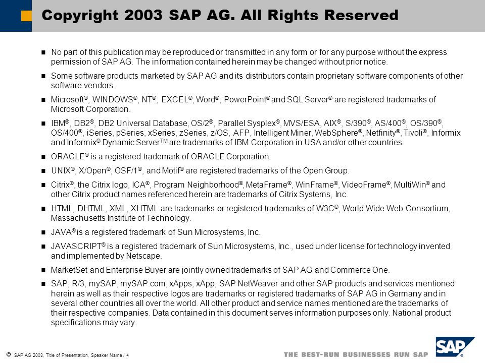  SAP AG 2003, Title of Presentation, Speaker Name / 4 No part of this publication may be reproduced or transmitted in any form or for any purpose without the express permission of SAP AG.