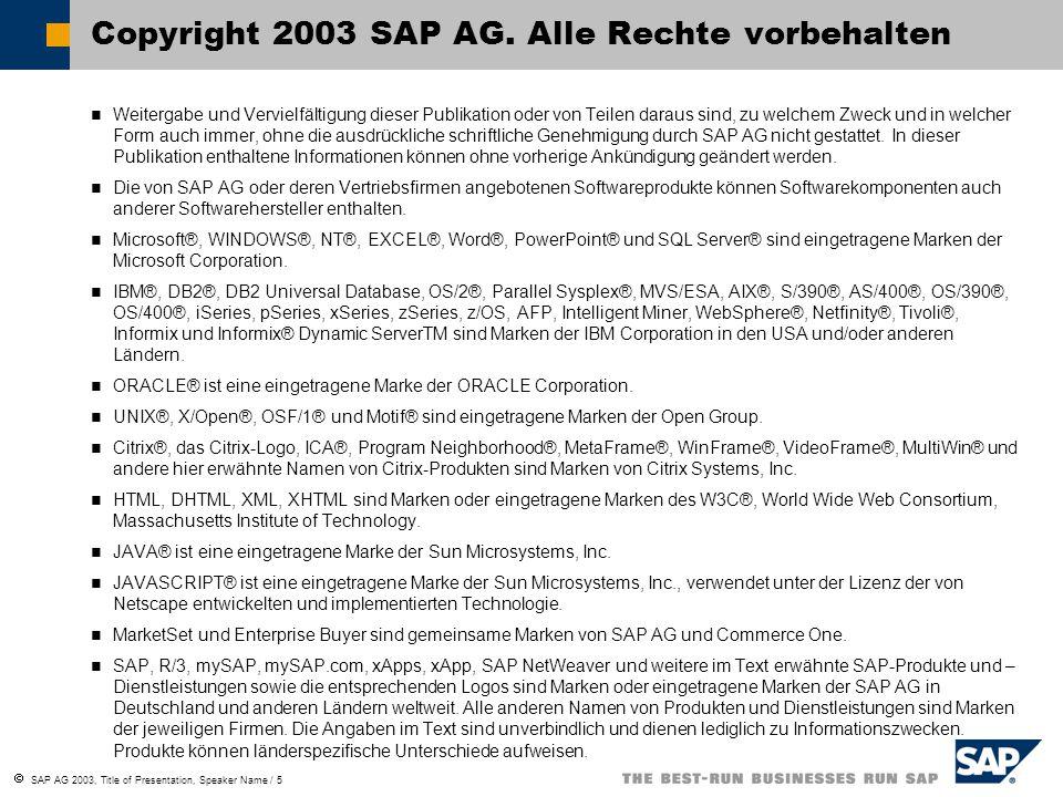  SAP AG 2003, Title of Presentation, Speaker Name / 5 Weitergabe und Vervielfältigung dieser Publikation oder von Teilen daraus sind, zu welchem Zwec