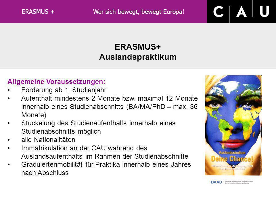 ERASMUS+ Auslandsstudium Allgemeine Voraussetzungen: ein abgeschlossenes Studienjahr (für Studium) Aufenthalt mindestens 3 Monate bzw. maximal 12 Mona