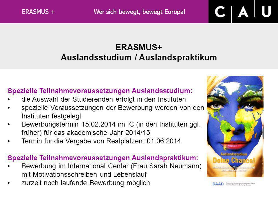 ERASMUS+ Auslandspraktikum Allgemeine Voraussetzungen: Förderung ab 1. Studienjahr Aufenthalt mindestens 2 Monate bzw. maximal 12 Monate innerhalb ein
