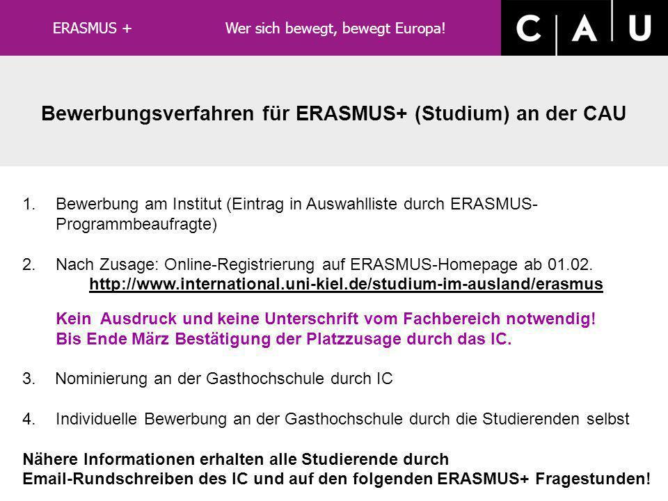 ERASMUS+ Auslandsstudium / Auslandspraktikum Spezielle Teilnahmevoraussetzungen Auslandsstudium: die Auswahl der Studierenden erfolgt in den Institute