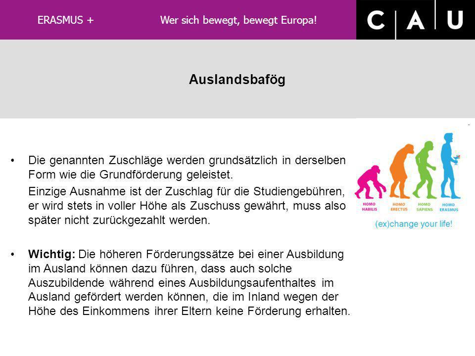 LLP/ERASMUS Kombination von ERASMUS und Auslandsbafög Antragstellung an das entsprechende Amt für Ausbildungsförderung: www.bafoeg.bmbf.de der Antrag