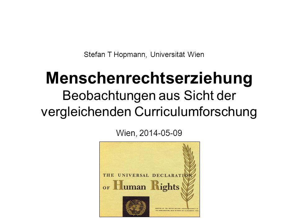 Menschenrechtserziehung Beobachtungen aus Sicht der vergleichenden Curriculumforschung Wien, 2014-05-09 Stefan T Hopmann, Universität Wien