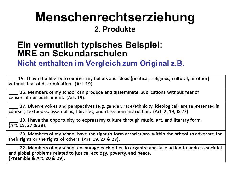 Menschenrechtserziehung 2. Produkte Ein vermutlich typisches Beispiel: MRE an Sekundarschulen Nicht enthalten im Vergleich zum Original z.B. ____15. I