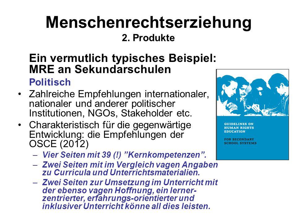 Menschenrechtserziehung 2. Produkte Ein vermutlich typisches Beispiel: MRE an Sekundarschulen Politisch Zahlreiche Empfehlungen internationaler, natio