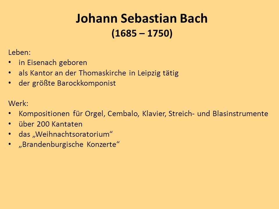 """Leben: in Eisenach geboren als Kantor an der Thomaskirche in Leipzig tätig der größte Barockkomponist Werk: Kompositionen für Orgel, Cembalo, Klavier, Streich- und Blasinstrumente über 200 Kantaten das """"Weihnachtsoratorium """"Brandenburgische Konzerte Johann Sebastian Bach (1685 – 1750)"""