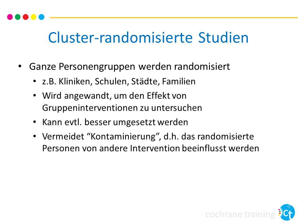 cochrane training Cluster-randomisierte Studien Ganze Personengruppen werden randomisiert z.B.