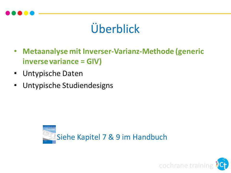 cochrane training Überblick Metaanalyse mit Inverser-Varianz-Methode (generic inverse variance = GIV) Untypische Daten Untypische Studiendesigns Siehe Kapitel 7 & 9 im Handbuch