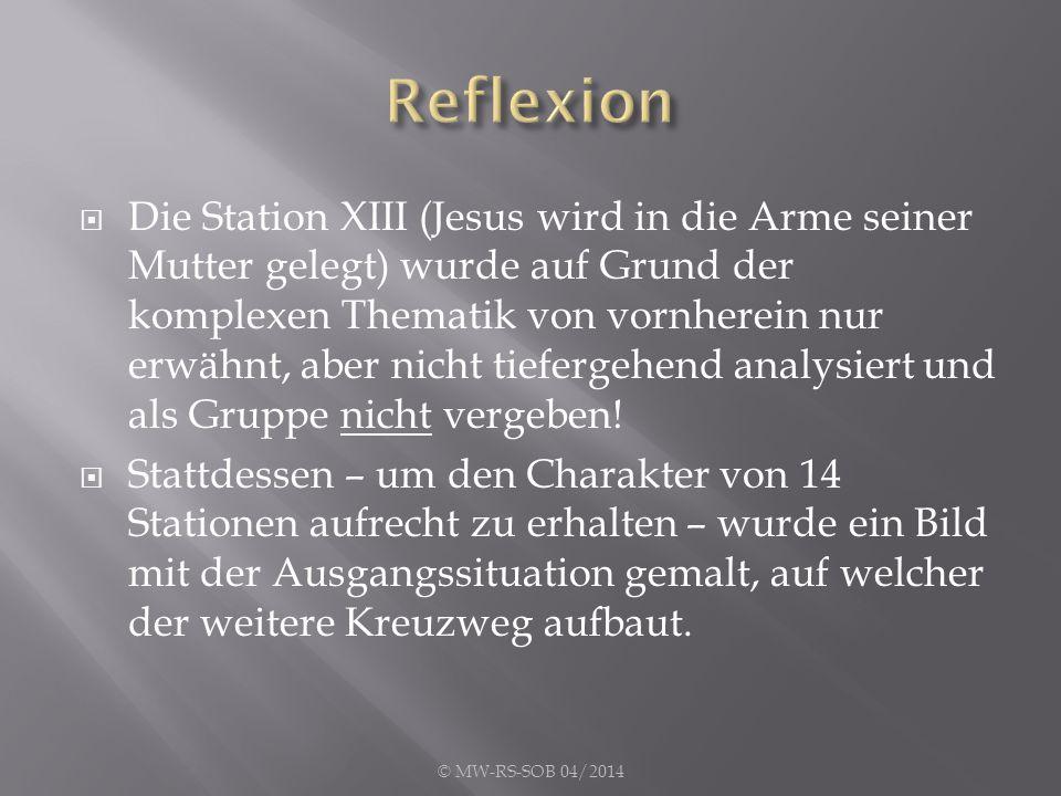  Die Station XIII (Jesus wird in die Arme seiner Mutter gelegt) wurde auf Grund der komplexen Thematik von vornherein nur erwähnt, aber nicht tieferg