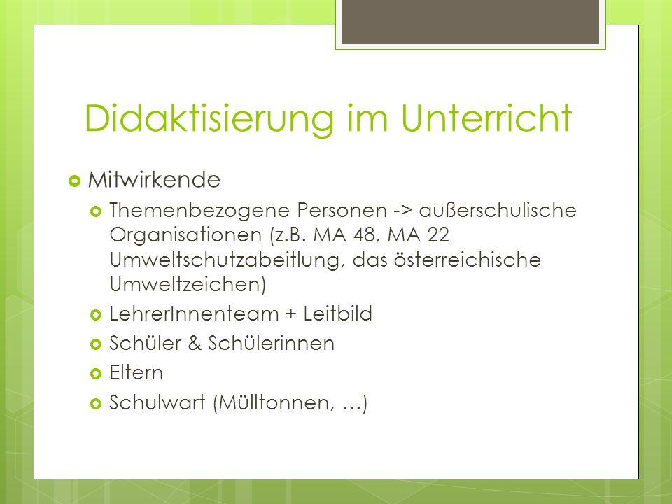 Didaktisierung im Unterricht  Mitwirkende  Themenbezogene Personen -> außerschulische Organisationen (z.B.