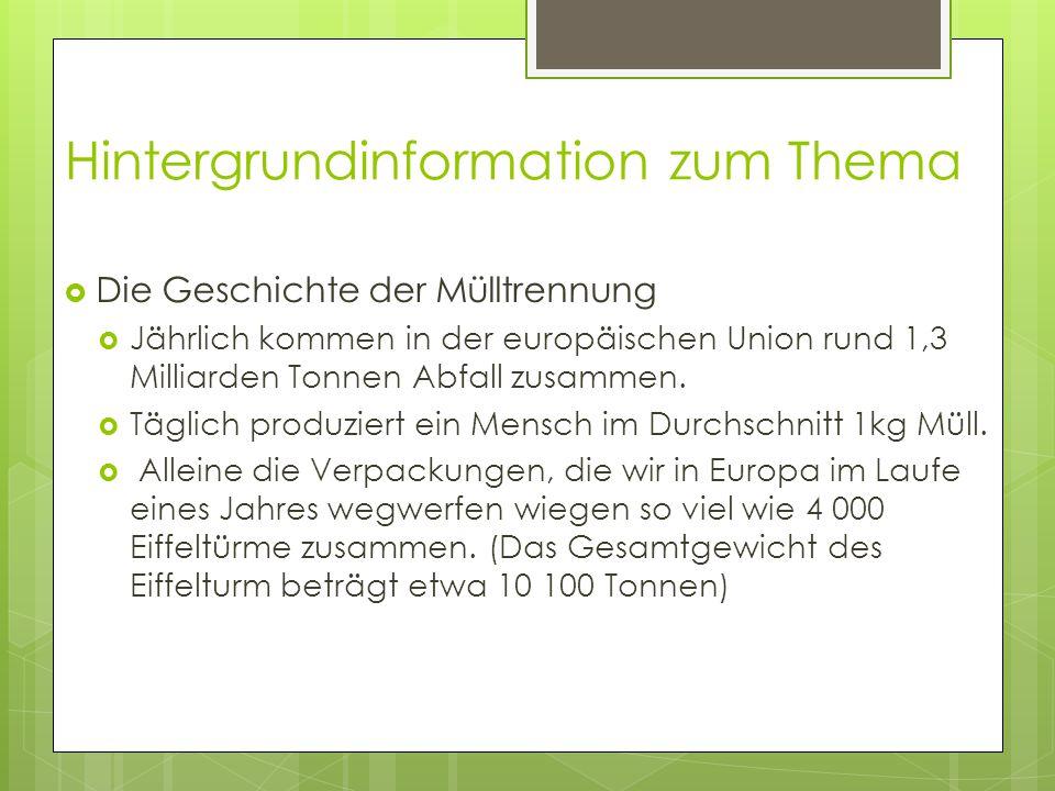 Hintergrundinformation zum Thema  Die Geschichte der Mülltrennung  Jährlich kommen in der europäischen Union rund 1,3 Milliarden Tonnen Abfall zusammen.