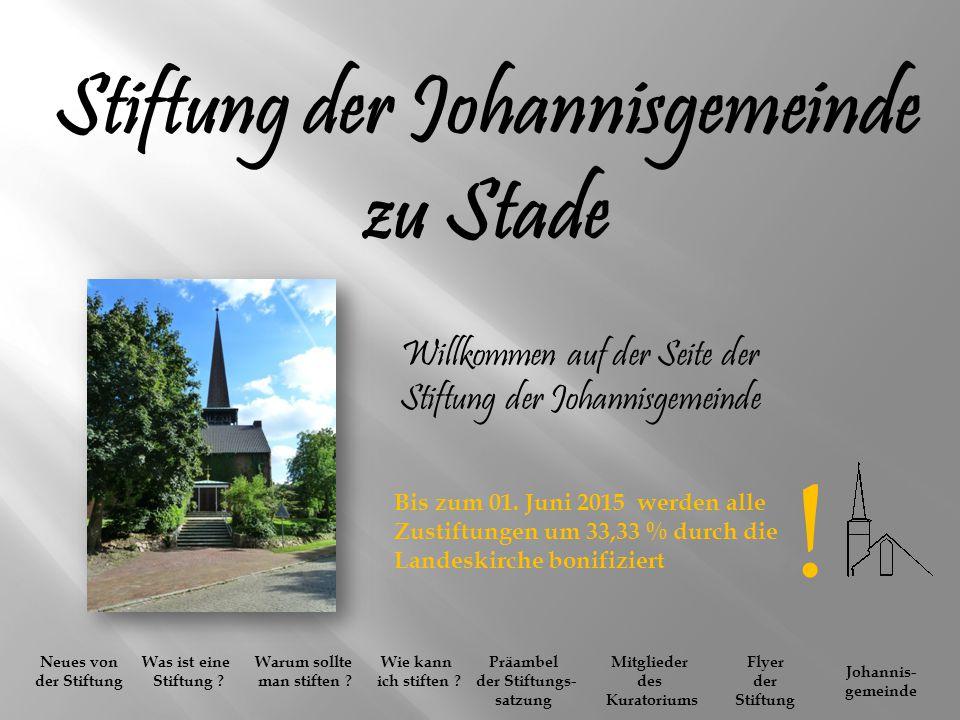 Stiftung der Johannisgemeinde zu Stade Willkommen auf der Seite der Stiftung der Johannisgemeinde Neues von der Stiftung Was ist eine Stiftung .
