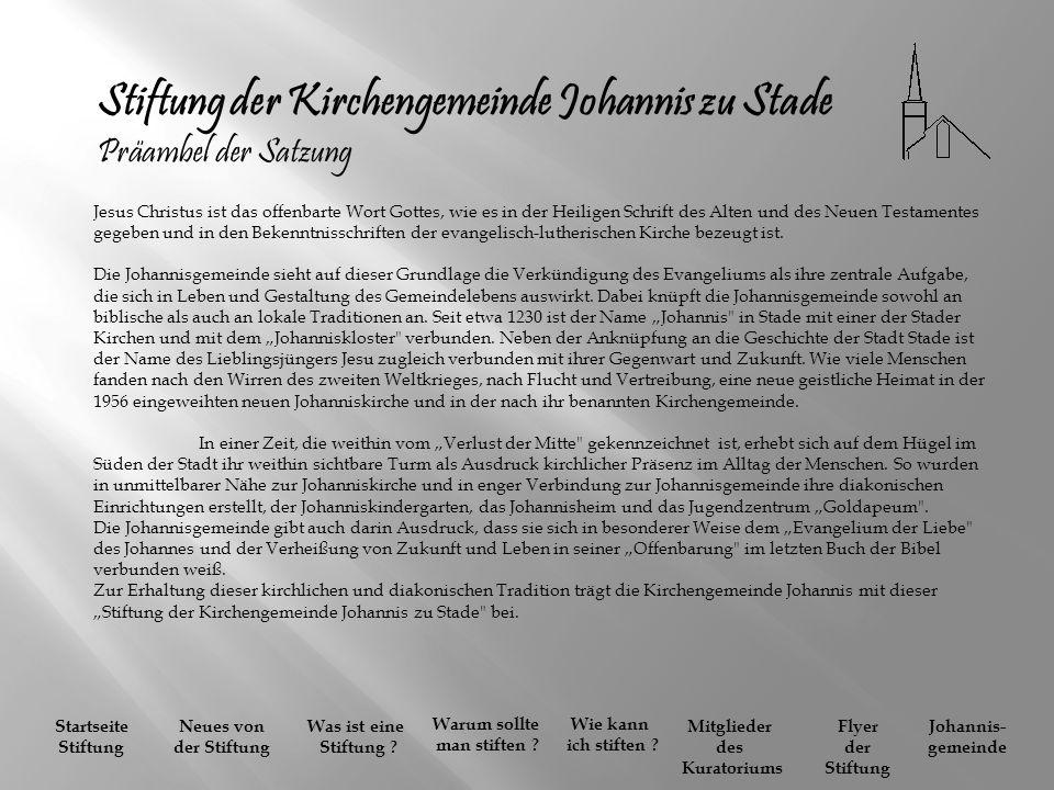 Stiftung der Kirchengemeinde Johannis zu Stade Präambel der Satzung Jesus Christus ist das offenbarte Wort Gottes, wie es in der Heiligen Schrift des Alten und des Neuen Testamentes gegeben und in den Bekenntnisschriften der evangelisch-lutherischen Kirche bezeugt ist.