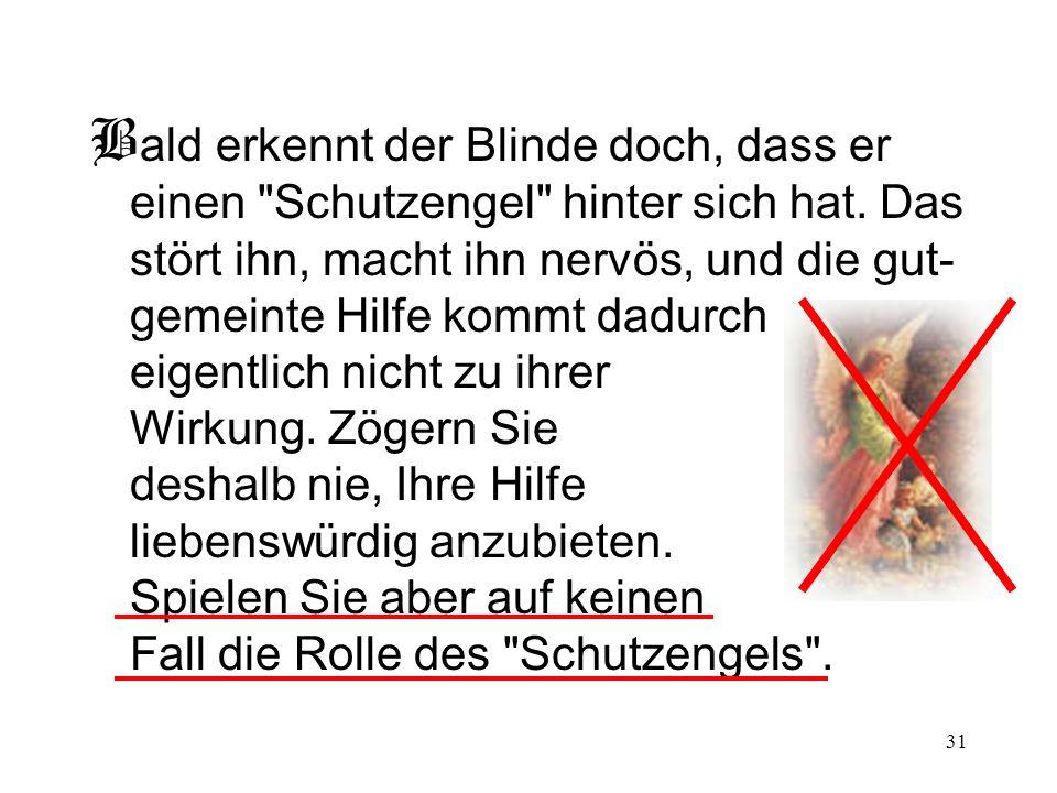 31 B ald erkennt der Blinde doch, dass er einen Schutzengel hinter sich hat.