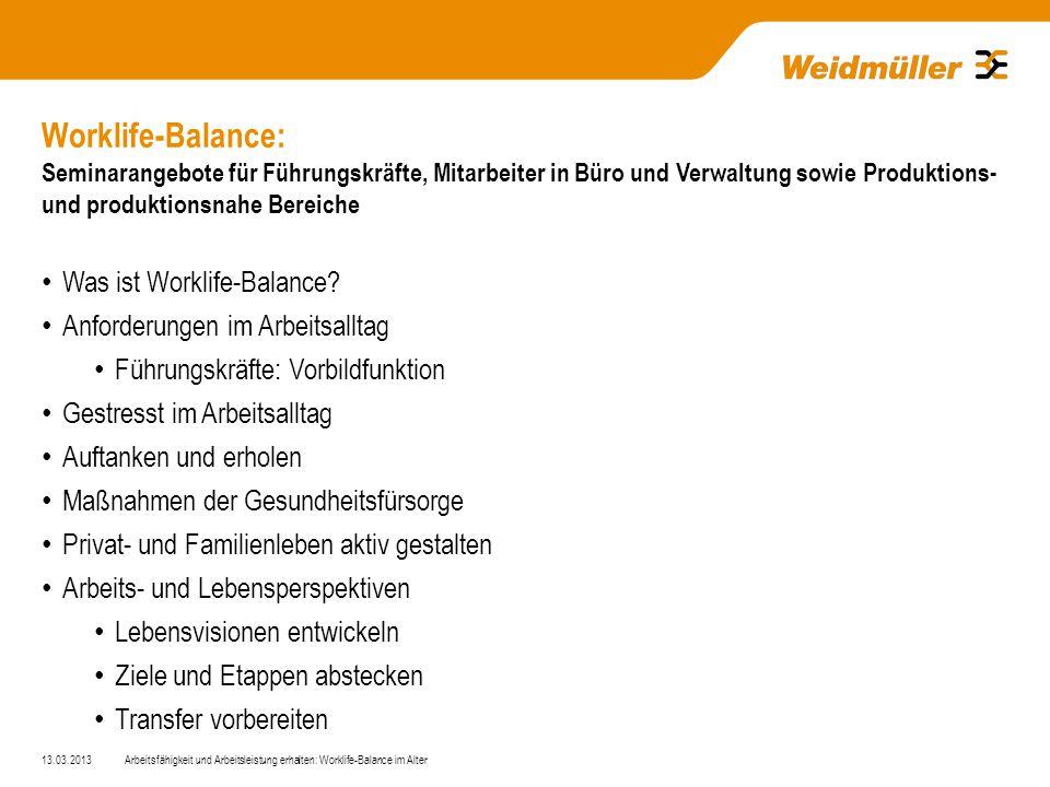 Worklife-Balance: Seminarangebote für Führungskräfte, Mitarbeiter in Büro und Verwaltung sowie Produktions- und produktionsnahe Bereiche 13.03.2013Arbeitsfähigkeit und Arbeitsleistung erhalten: Worklife-Balance im Alter Was ist Worklife-Balance.
