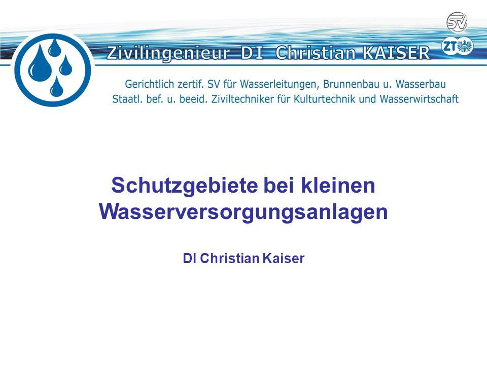Schutzgebiete bei kleinen Wasserversorgungsanlagen DI Christian Kaiser