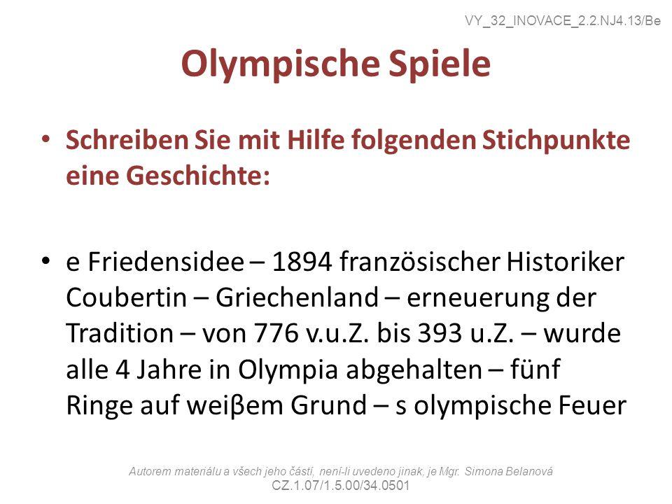 Olympische Spiele Schreiben Sie mit Hilfe folgenden Stichpunkte eine Geschichte: e Friedensidee – 1894 französischer Historiker Coubertin – Griechenland – erneuerung der Tradition – von 776 v.u.Z.