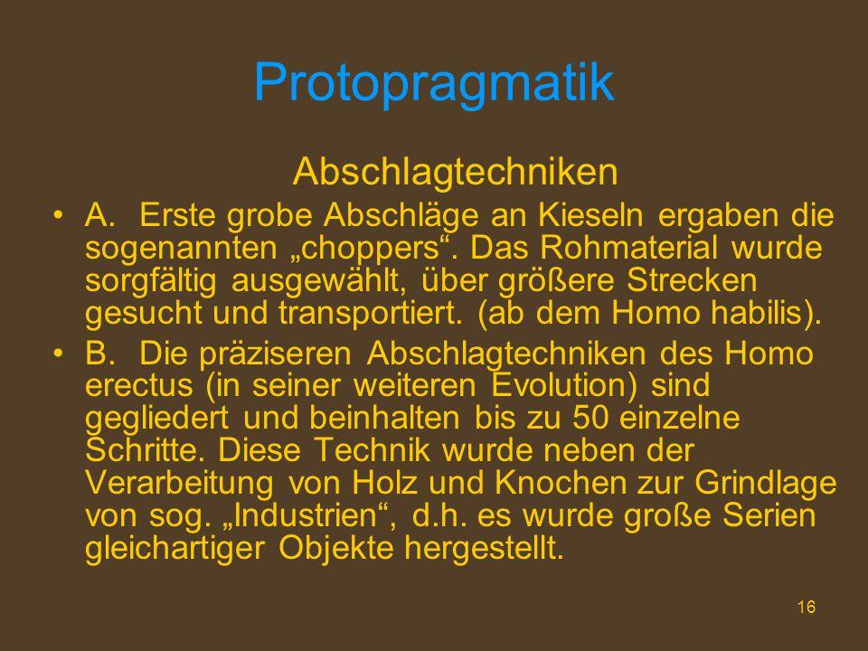 """16 Protopragmatik Abschlagtechniken A.Erste grobe Abschläge an Kieseln ergaben die sogenannten """"choppers"""". Das Rohmaterial wurde sorgfältig ausgewählt"""