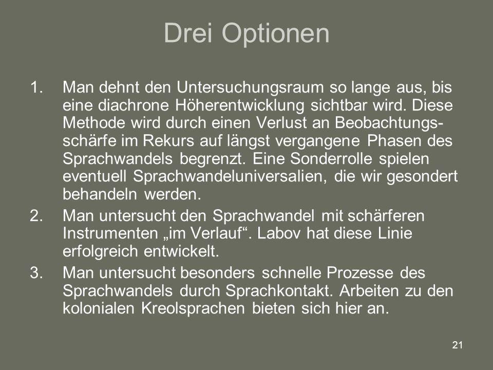 21 Drei Optionen 1.Man dehnt den Untersuchungsraum so lange aus, bis eine diachrone Höherentwicklung sichtbar wird. Diese Methode wird durch einen Ver