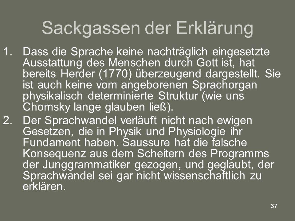 37 Sackgassen der Erklärung 1.Dass die Sprache keine nachträglich eingesetzte Ausstattung des Menschen durch Gott ist, hat bereits Herder (1770) überzeugend dargestellt.