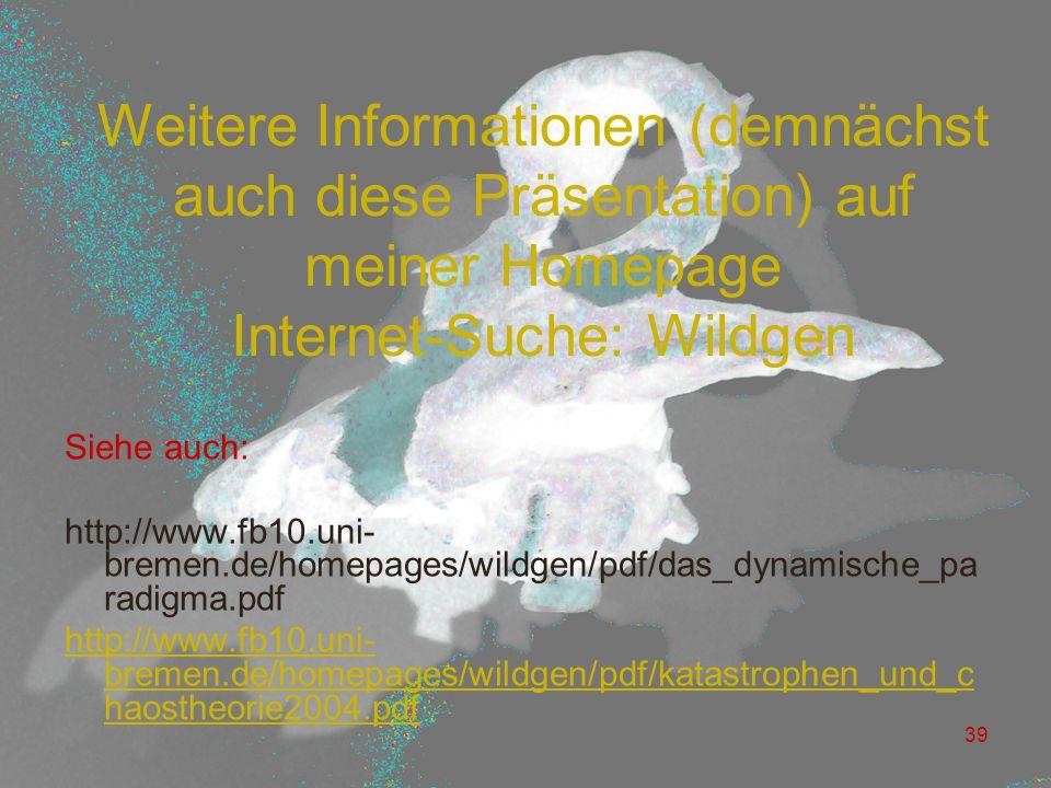 39 Weitere Informationen (demnächst auch diese Präsentation) auf meiner Homepage Internet-Suche: Wildgen Siehe auch: http://www.fb10.uni- bremen.de/ho