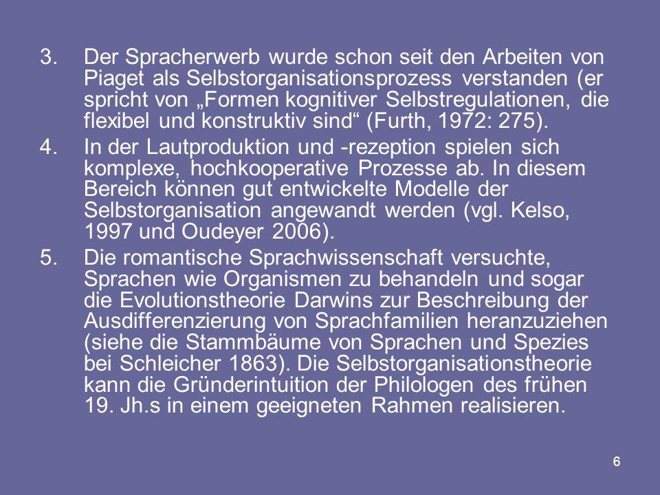 """6 3.Der Spracherwerb wurde schon seit den Arbeiten von Piaget als Selbstorganisationsprozess verstanden (er spricht von """"Formen kognitiver Selbstregul"""