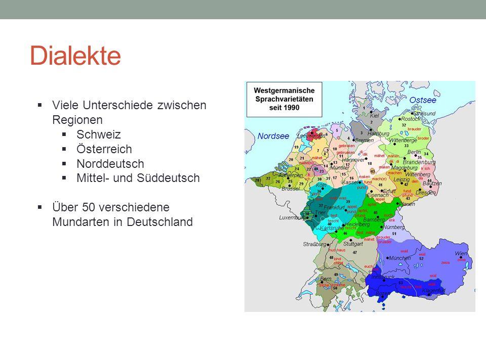 Dialekte  Viele Unterschiede zwischen Regionen  Schweiz  Österreich  Norddeutsch  Mittel- und Süddeutsch  Über 50 verschiedene Mundarten in Deut