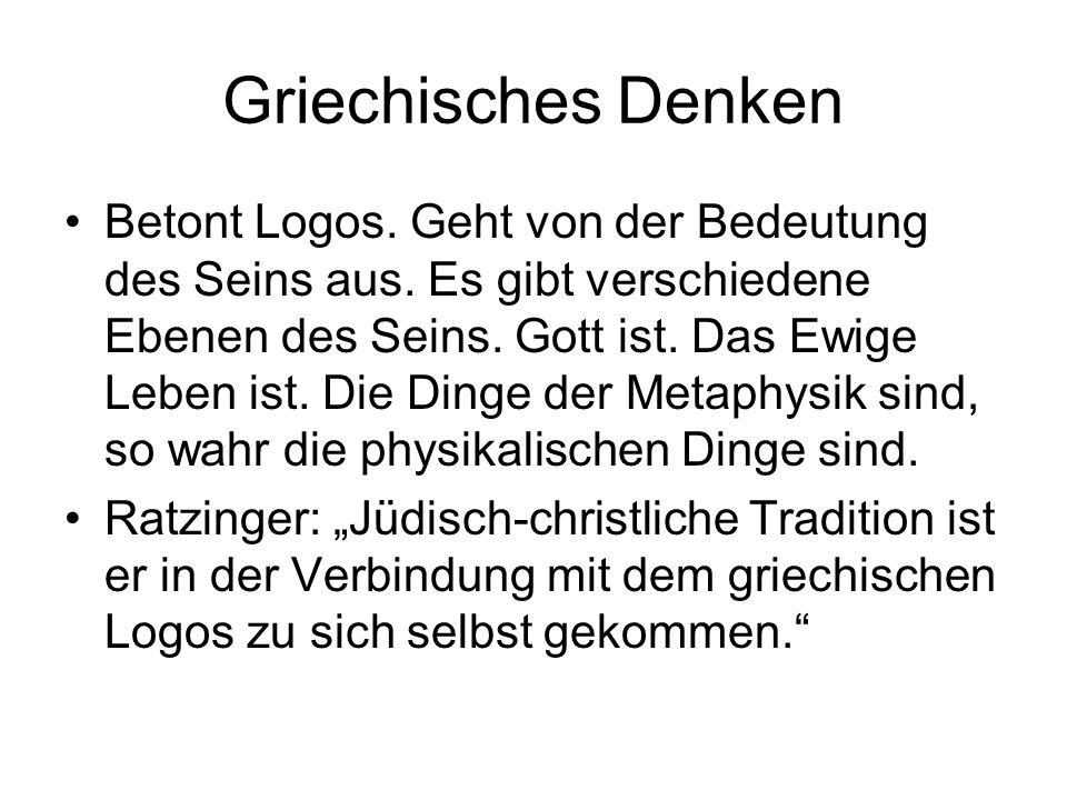 Griechisches Denken Betont Logos.Geht von der Bedeutung des Seins aus.