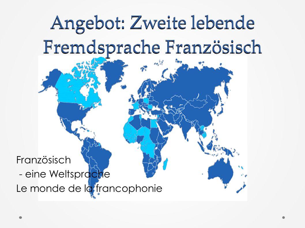 Angebot: Zweite lebende Fremdsprache Französisch Französisch - eine Weltsprache Le monde de la francophonie