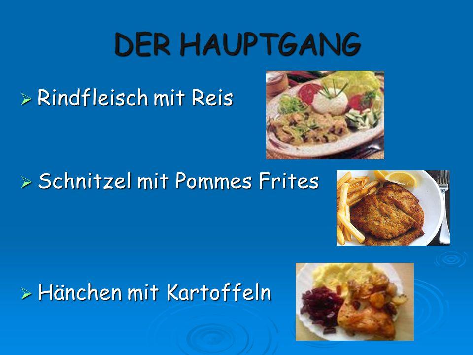 DER HAUPTGANG  Rindfleisch mit Reis  Schnitzel mit Pommes Frites  Hänchen mit Kartoffeln