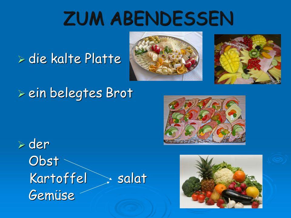 ZUM ABENDESSEN  die kalte Platte  ein belegtes Brot  der Obst Kartoffel salat Kartoffel salatGemüse