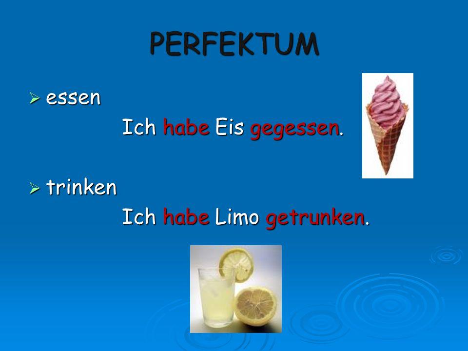 PERFEKTUM  essen Ich habe Eis gegessen.  trinken Ich habe Limo getrunken.