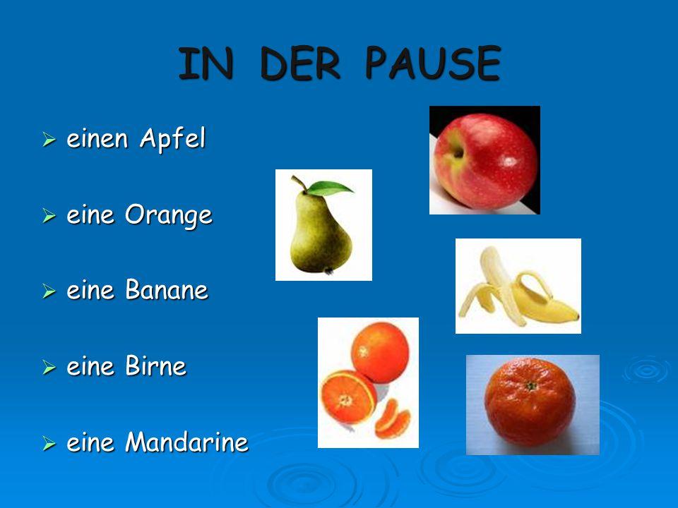 IN DER PAUSE  einen Apfel  eine Orange  eine Banane  eine Birne  eine Mandarine