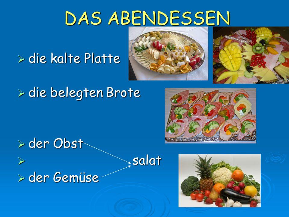 DAS ABENDESSEN  die kalte Platte  die belegten Brote  der Obst  salat  der Gemüse