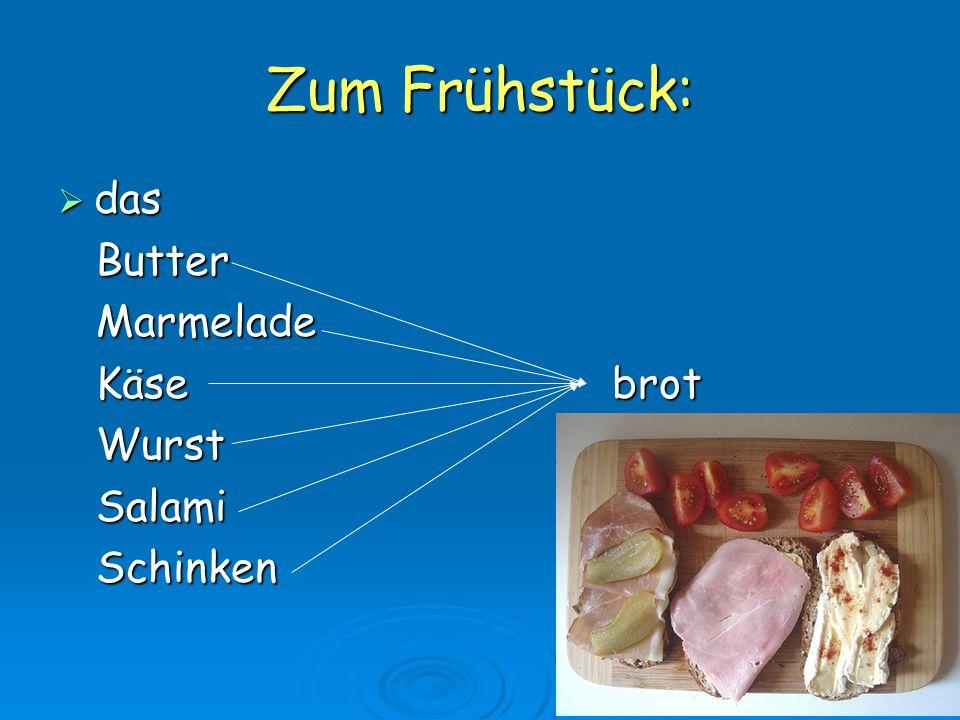 Zum Frühstück:  das Butter Butter Marmelade Marmelade Käse brot Käse brot Wurst Wurst Salami Salami Schinken Schinken