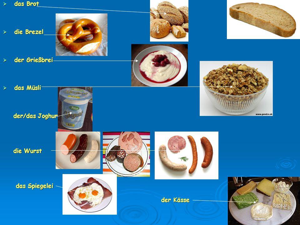  das Brot  die Brezel  der Grießbrei  das Müsli der/das Joghurt der/das Joghurt die Wurst die Wurst das Spiegelei das Spiegelei der Kässe der Käss