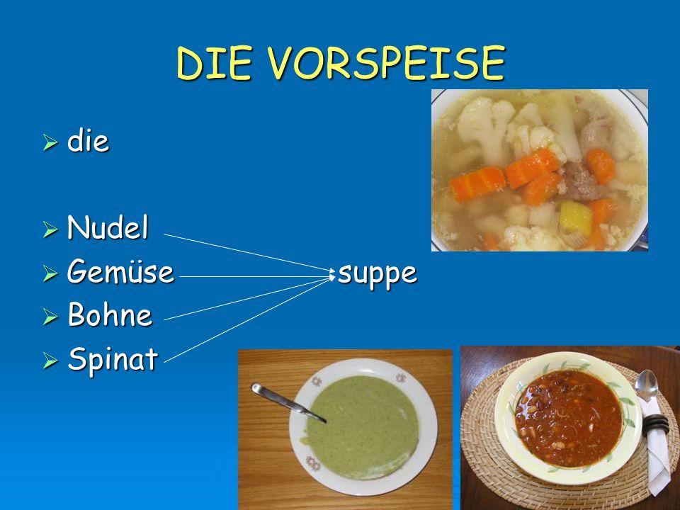 DIE VORSPEISE  die  Nudel  Gemüse suppe  Bohne  Spinat