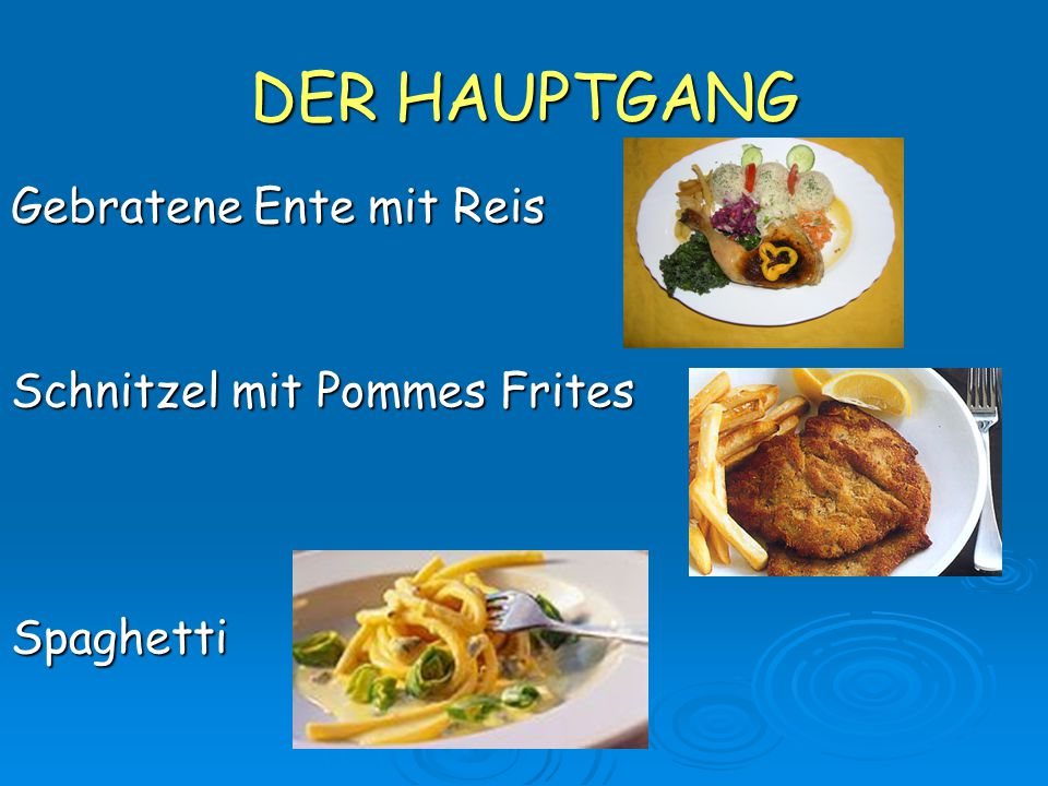 DER HAUPTGANG Gebratene Ente mit Reis Schnitzel mit Pommes Frites Spaghetti
