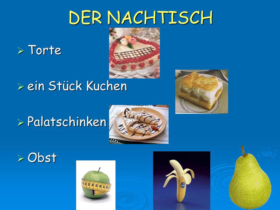 DER NACHTISCH  Torte  ein Stück Kuchen  Palatschinken  Obst