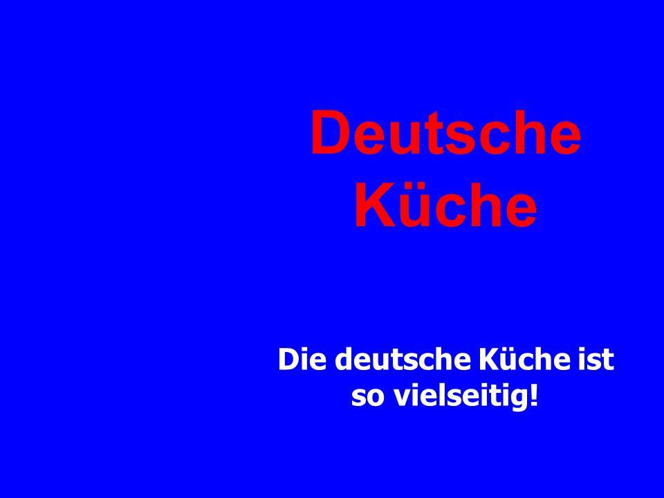 Deutsche Küche Die deutsche Küche ist so vielseitig!