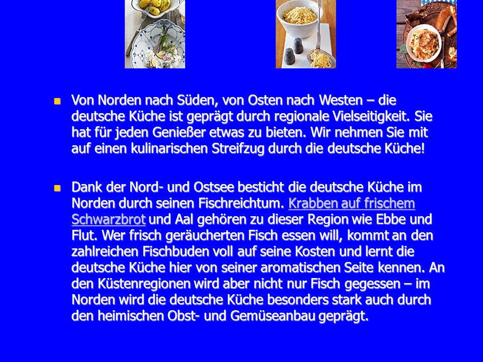 Von Norden nach Süden, von Osten nach Westen – die deutsche Küche ist geprägt durch regionale Vielseitigkeit. Sie hat für jeden Genießer etwas zu biet