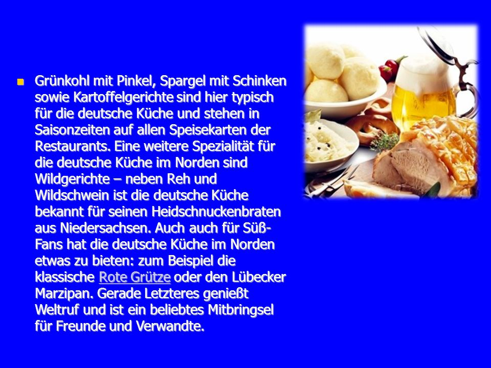 Grünkohl mit Pinkel, Spargel mit Schinken sowie Kartoffelgerichte sind hier typisch für die deutsche Küche und stehen in Saisonzeiten auf allen Speise