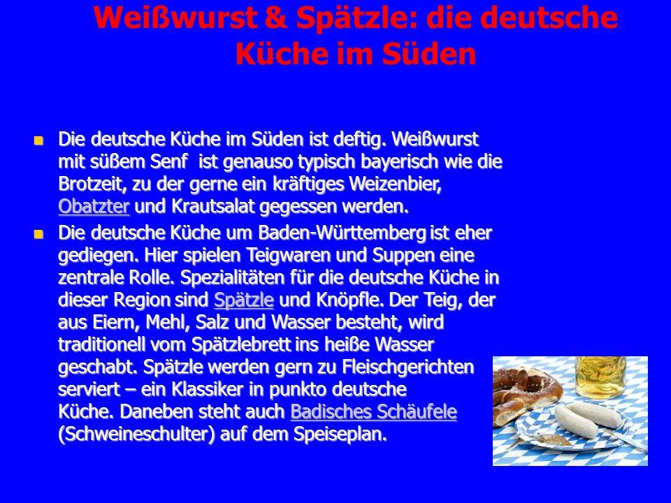 Weißwurst & Spätzle: die deutsche Küche im Süden Die deutsche Küche im Süden ist deftig. Weißwurst mit süßem Senf ist genauso typisch bayerisch wie di