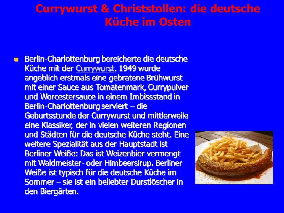 Currywurst & Christstollen: die deutsche Küche im Osten Berlin-Charlottenburg bereicherte die deutsche Küche mit der Currywurst. 1949 wurde angeblich