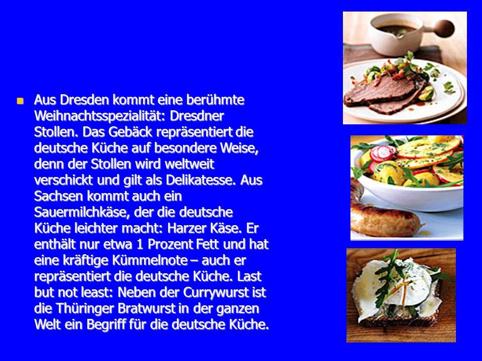 Aus Dresden kommt eine berühmte Weihnachtsspezialität: Dresdner Stollen. Das Gebäck repräsentiert die deutsche Küche auf besondere Weise, denn der Sto