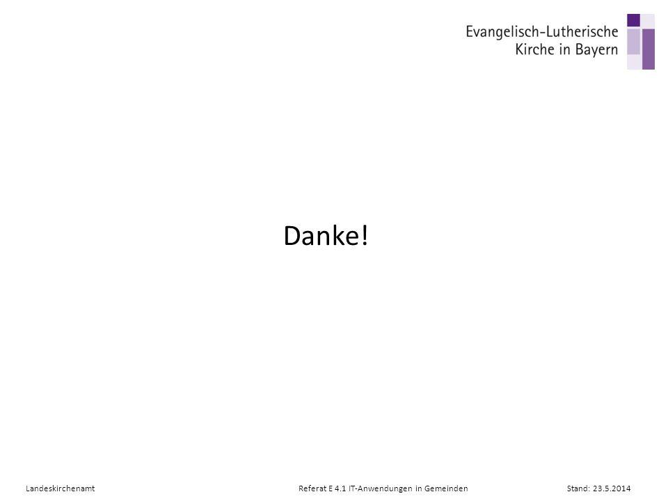 Danke! LandeskirchenamtReferat E 4.1 IT-Anwendungen in GemeindenStand: 23.5.2014