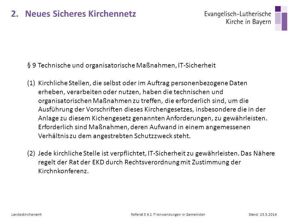 LandeskirchenamtReferat E 4.1 IT-Anwendungen in GemeindenStand: 23.5.2014 2. Neues Sicheres Kirchennetz § 9 Technische und organisatorische Maßnahmen,
