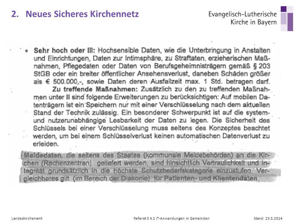 LandeskirchenamtReferat E 4.1 IT-Anwendungen in GemeindenStand: 23.5.2014 2. Neues Sicheres Kirchennetz