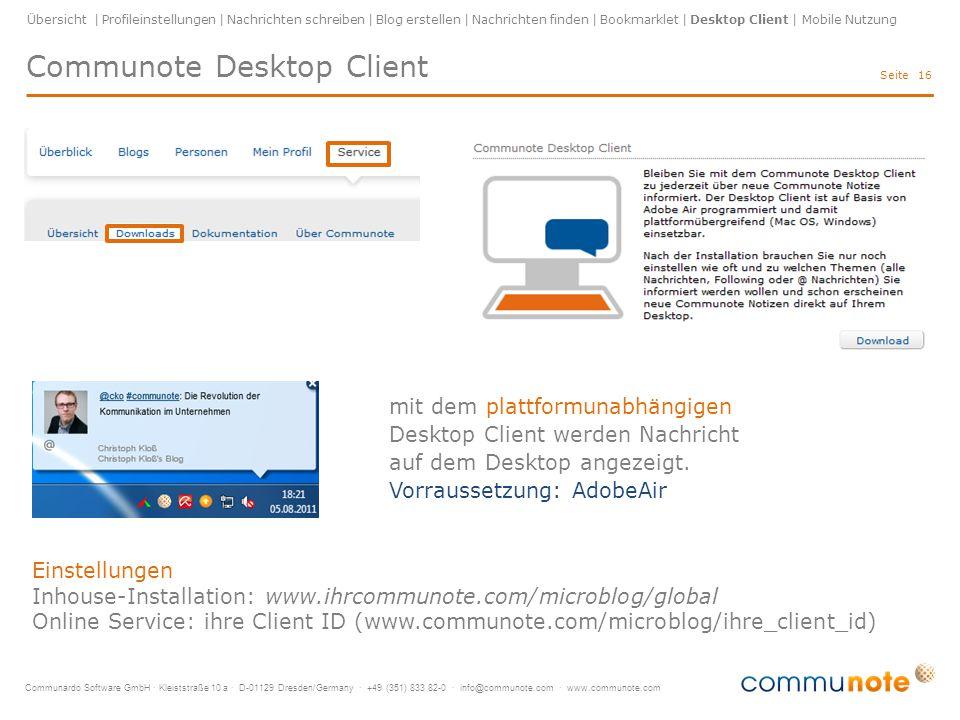 Communardo Software GmbH · Kleiststraße 10 a · D-01129 Dresden/Germany · +49 (351) 833 82-0 · info@communote.com · www.communote.com Seite Communote Desktop Client 16 mit dem plattformunabhängigen Desktop Client werden Nachricht auf dem Desktop angezeigt.